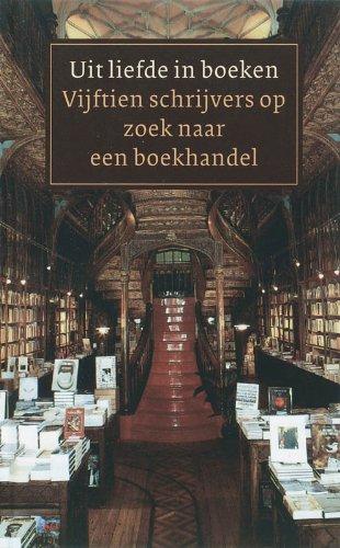 Uit liefde in boeken. Vijtien schrijvers op zoek naar een boekhandel.: SIEBELINK, JAN E.A.