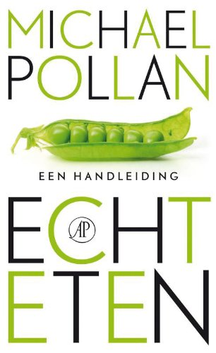 Echt eten / druk 1: een handleiding - Pollan, Michael