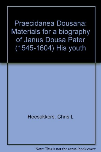 Praecidanea Dousana. Materials for a Biography of Jabus Dousa Pater (1545-1604). His Youth (...