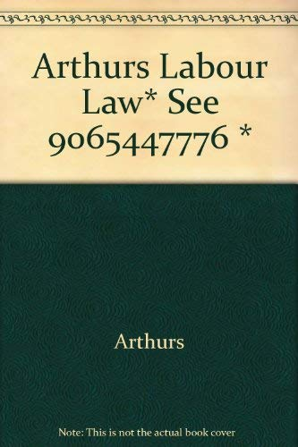 Labour Law and Industrial Relations in Canada: H. W. Arthurs