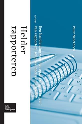 9789031390311: Helder rapporteren: Een handleiding voor het opzetten en schrijven van rapporten, scripties, nota's en artikelen (Dutch Edition)