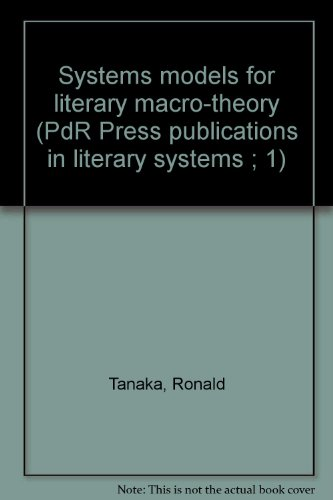 Systems Models for Literary Macro-theory (PdR Press Publications in Literary Systems 1): Ronald ...