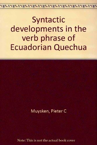 Syntactic Developments in the Verb Phrase of Ecuadorian Quechua: Muysken, Pieter