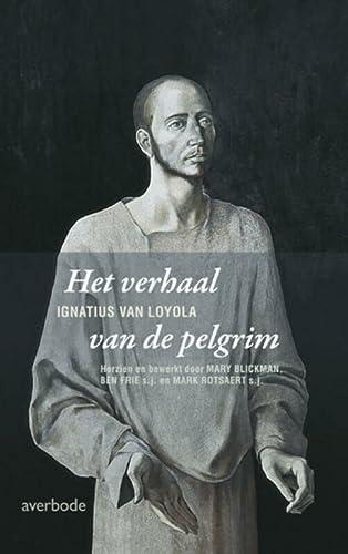 Het verhaal van de pelgrim: Ignatius van: Blickman M., Frie