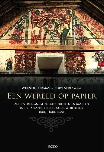 EEN WERELD OP PAPIER Zuid-Nederlandse boeken, prenten en kaarten in het Spaanse en Portugese ...