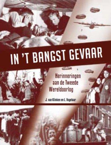 IN 'T BANGST GEVAAR Herinneringen aan de Tweede Wereldoorlog: Klinken, J. van en L. Vogelaar