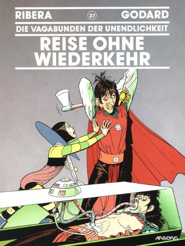 Die Vagabunden der Unendlichkeit, Bd.27 : Reise ohne Wiederkehr: Godard, Christian, Ribera, Julio