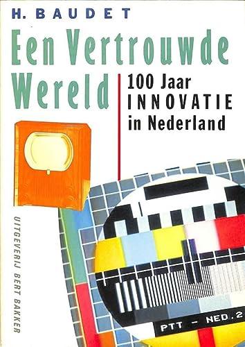 Een Vertrouwde Wereld. 100 Jaar Innovatie in Nederland: Baudet, H.