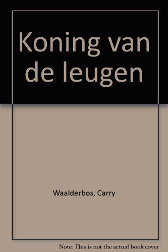 Koning van de leugen. Roman.: WAALDERBOS, CARRY.
