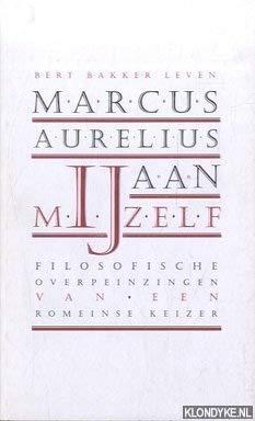 Bert Bakker leven Aan mijzelf: filosofische overpeinzingen: Marcus Aurelius, Antoninus