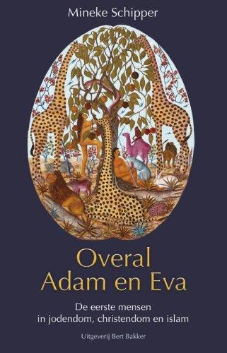 Overal Adam en Eva. De eerste mensen in jodendom, christendom en islam.: SCHIPPER, M.,