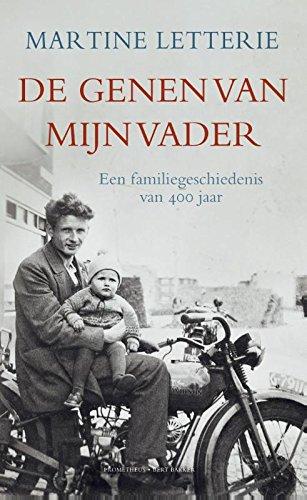 De genen van mijn vader. Een familiegeschiedenis van 400 jaar. Ontelbare Nederlanders zijn in de ...