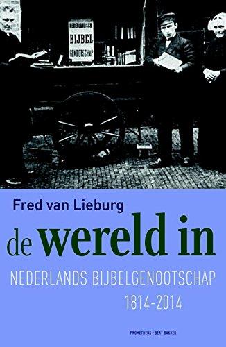 De wereld in. Het Nederlands Bijbelgenootschap 1814-2014.: Lieburg, Fred van a.o.
