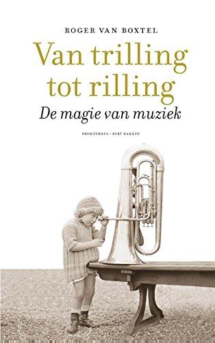 Van trilling tot rilling. De magie van muziek.: Boxtel, Roger van.