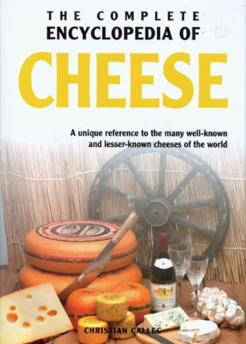 The Complete Encyclopedia of Cheese: A unique reference to the many well known and lesser known cheeses of the world Callec, Christian - Callec, Christian