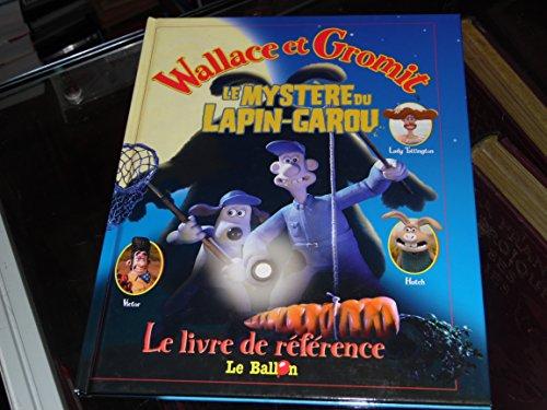 9789037460728: Wallace & Gromit : Le myst�re du Lapin-garou : Le livre de r�f�rence