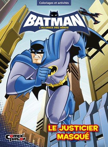 9789037485035: Batman, l'alliance des héros : Le justicier masqué : Coloriages et activités