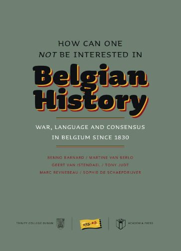 9789038208169: How Can One Not Be Interested in Belgian History?: War, Language and Consensus in Belgium since 1830