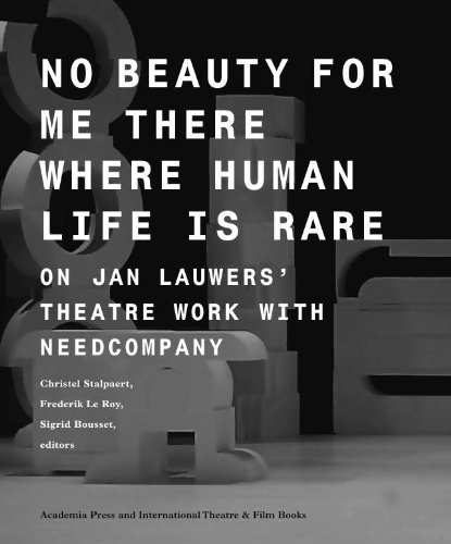 No Beauty for Me There Where Human Life is Rare: On Jan Lauwers' Theatre Work with Needcompany (Studies in Performing Arts and Films) - Christel Stalpaert (Editor), Frederik Le Roy (Editor), Sigrid Bousset (Editor)