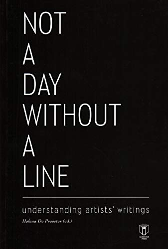 9789038222202: Not a Day Without a Line: Understanding Artists' Writings
