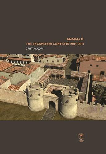 Ammaia II: The Excavation Contexts 1994-2011 (Hardback): Cristina Corsi