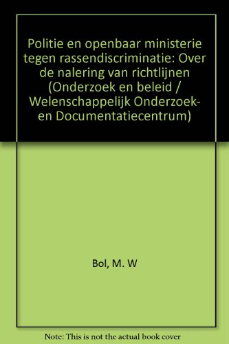 Politie en openbaar ministerie tegen rassendiscriminatie : over de naleving van richtlijnen.: Bol, ...