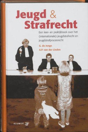 Jeugd & strafrecht : een leer- en praktijkboek over het (internationale) jeugdstrafrecht en ...