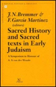Sacred History and Sacred Texts in Early Judaism A Symposium in Honour of A.S. van der Woude (Contributions to Biblical Exegesis & Theology) - Bremmer, JN; Garcia Martinez, F