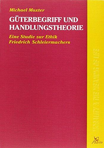 Guterbegriff Und Handlungstheorie: Eine Studie Zur Ethik Friedrich Schleiermachers (Paperback) - M. Moxter