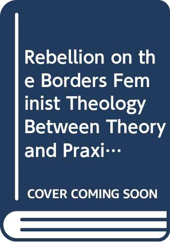 9789039000465: Rebellion on the Borders Feminist Theology between Theory and Praxis