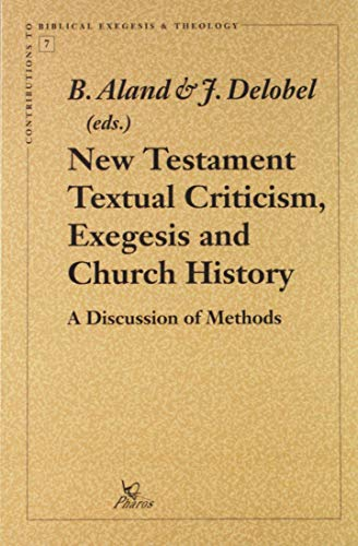 New Testament Textual Criticism, Exegesis and Church History A Discussion of Methods (Contributions to Biblical Exegesis & Theology) - Aland, Kurt; Delobel, J