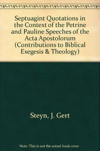 Septuagint Quotations in the Context of the Petrine and Pauline Speeches of the Acta Apostolorum (Contributions to Biblical Exegesis & Theology) - Steyn, GJ