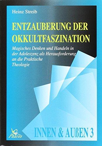 Entzauberung der Okkultfaszination: Magisches Denken und Handeln in der Adoleszenz als Herausforderung an die Praktische Theologie (Paperback) - Heinz Streib