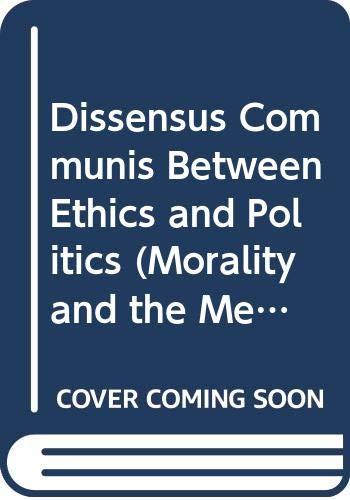 9789039004036: Dissensus Communis Between Ethics and Politics (Morality and the Meaning of Life)