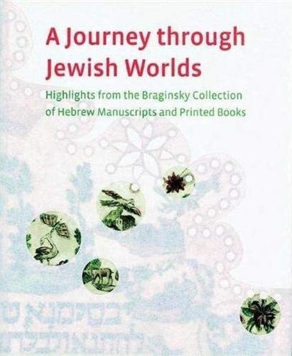 A Journey through Jewish Worlds: Highlights from the Braginsky Collection of Hebrew Manuscripts and...