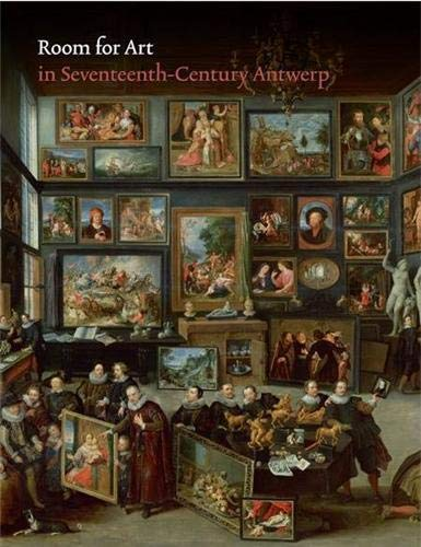Room for Art: In Seventeenth-Century Antwerp: Waanders