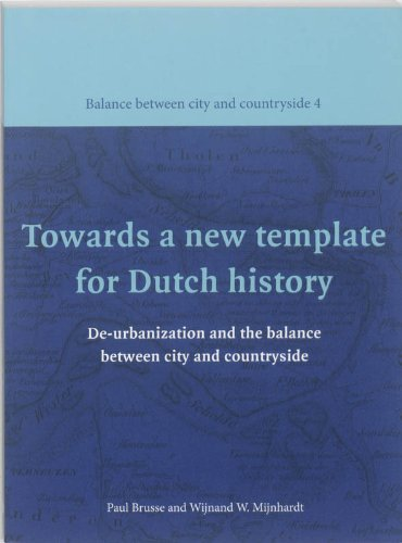 9789040077982: Towards a New Template for Dutch History: De-urbanization and the Balance Between City and Countryside