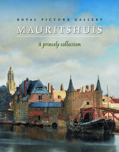 Royal Picture Gallery Mauritshuis : a princely collection.: Ploeg, Peter van der ; Buvelot, Quentin...