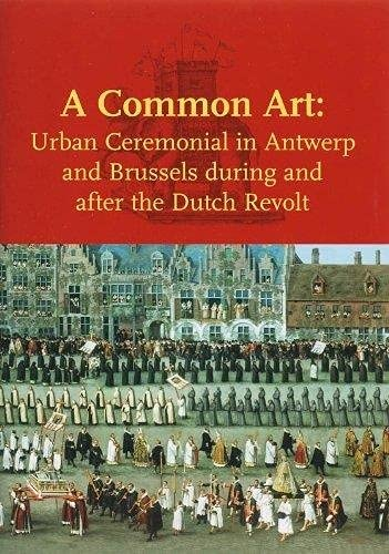 9789040082955: A Common Art: Urban Ceremonials in Antwerp and Brussels During and After the Dutch Revolt (Studies in Netherlandish Art and Cultural History)