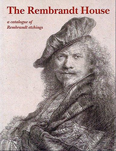 The Rembrandt House: a catalogue of Rembandt etchings.: Ornstein-van Slooten, Eva, Holtrop, Marijke...