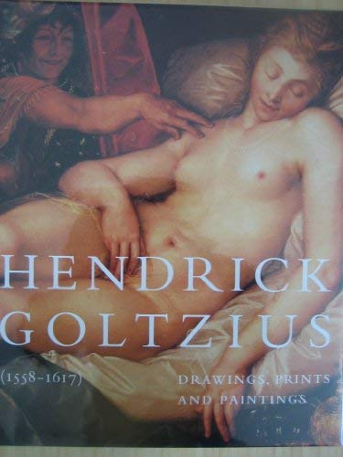 Hendrick Goltzius (1558-1617): Drawings, Prints and Paintings.: Huigen Leeflang and Ger Luijten.