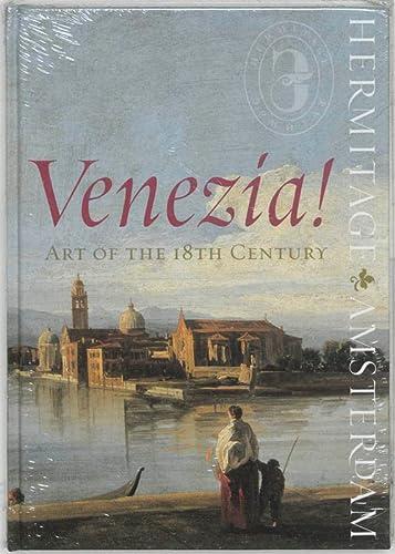 Venezia!: Art of the 18th Century: Piotrovsky, Mikhail; Veen, Ernst; Van Os, Henk; androsov, Sergei...