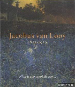 Jacobus van Looy 1855-1930. Niets is zoo mooi als zien (met oeuvrecatalogus): Bel, Jacqueline; ...