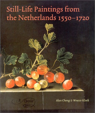 Still-Life Paintings from the Netherlands 1550-1720.: Chong, Alan et
