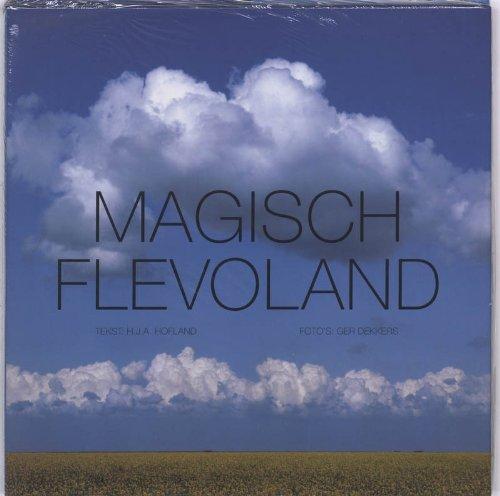 Magisch Flevoland/ Magical Flevoland.: Hofland, H.J.A. & Dekkers, Ger.