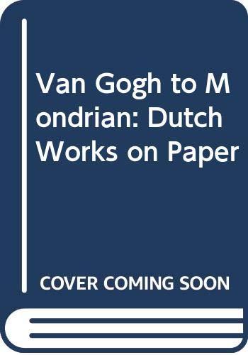 9789040094149: Van Gogh to Mondrian: Dutch Works on Paper