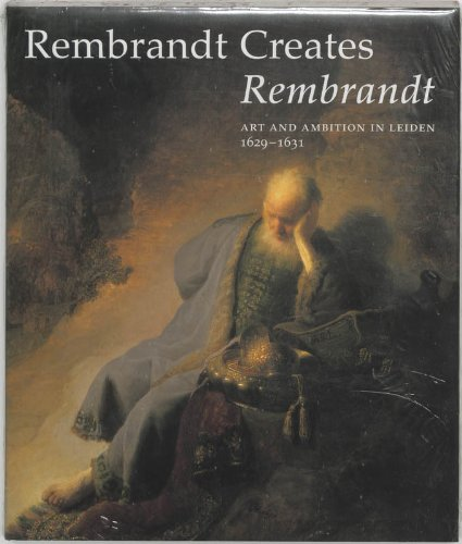 9789040094682: Rembrandt Creates Rembrandt: Art and Ambition in Leiden, 1629-1631