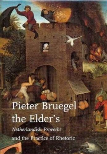 9789040094736: Pieter Bruegel the Elder's Netherlandish Proverbs and the Practice of Rhetoric (Studies in Netherlandish Art and Cultural History)