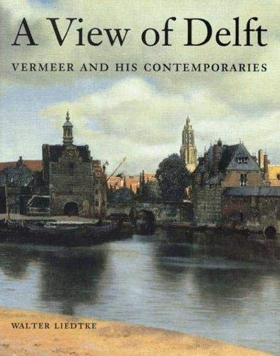 A View of Delft: Vermeer and His Contemporaries: Liedtke, Walter