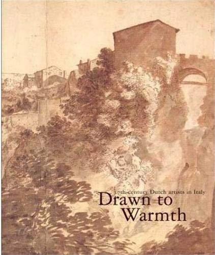 Drawn to Warmth : 17th Century Dutch Artists in Italy: Schatborn, Peter / Verberne, Judith
